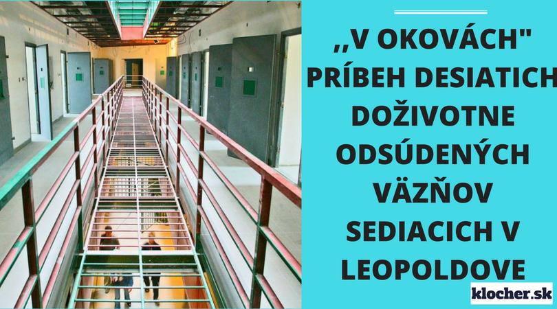V okovách-príbeh desiatich doživotne odsúdených väzňov sediacich v Leopoldove